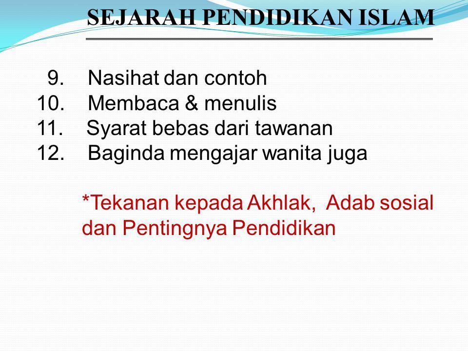 SEJARAH PENDIDIKAN ISLAM 9. Nasihat dan contoh 10.