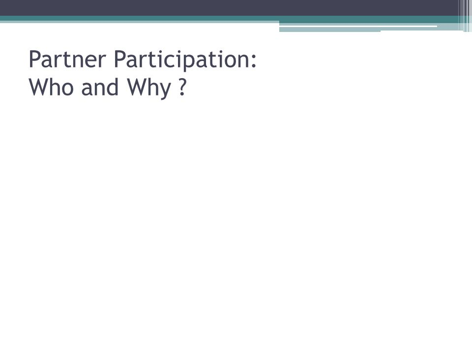 Partner Participation: Who and Why ?