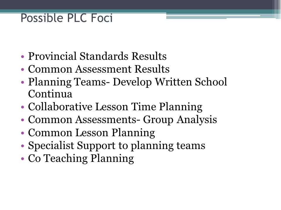 PLC's we have relied too much, with miserable results, on a failed model for improving instructional practice: Training in the form of workshops -Schmoker  Bad PD  No arrangement for teachers to translate learning to actual lessons  Mental Dependency… external guidance needed