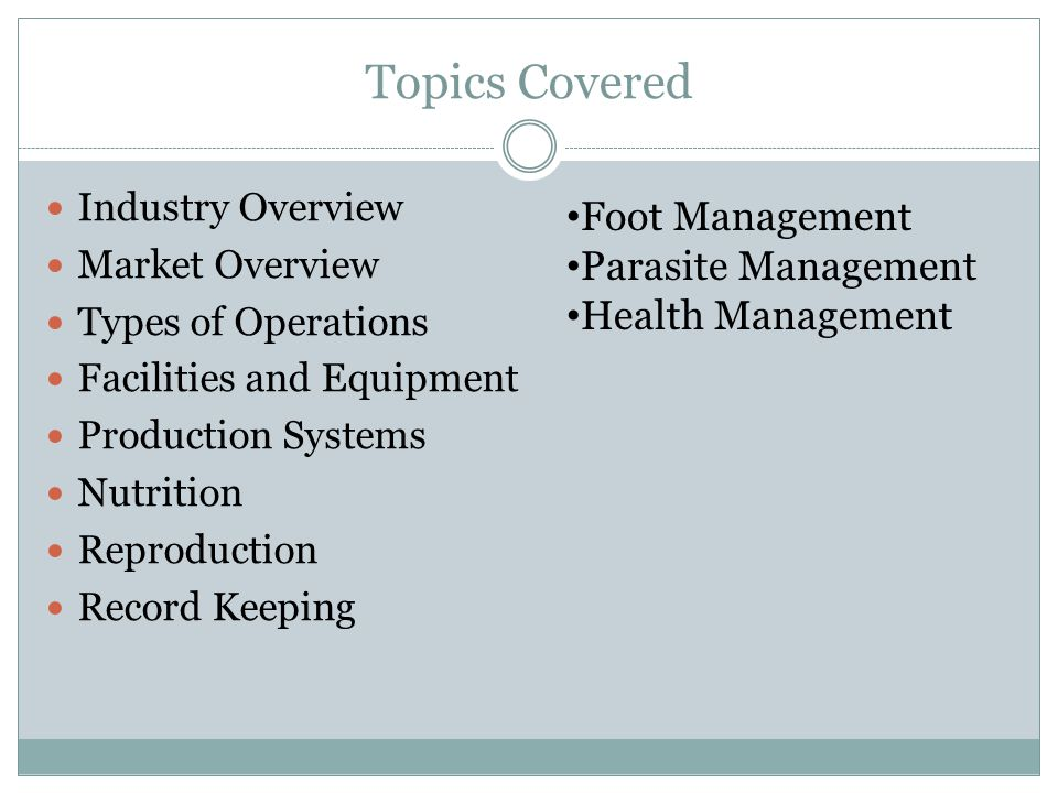 Topics Covered Industry Overview Market Overview Types of Operations Facilities and Equipment Production Systems Nutrition Reproduction Record Keeping Foot Management Parasite Management Health Management