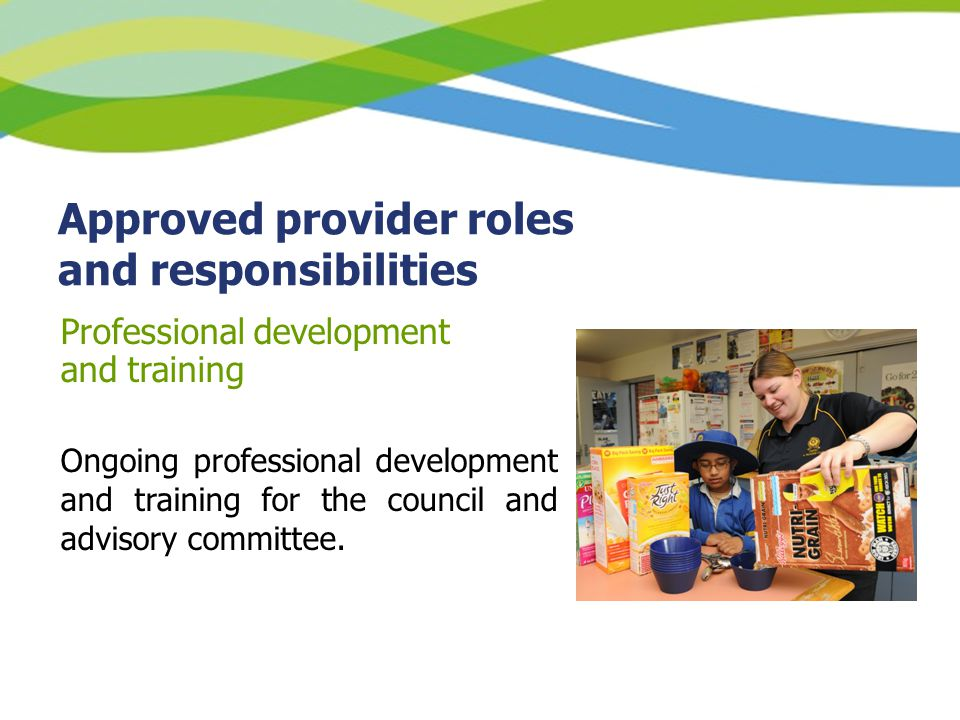 Approved provider roles and responsibilities Professional development and training Ongoing professional development and training for the council and advisory committee.