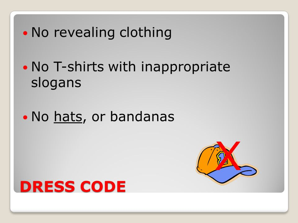 DRESS CODE No revealing clothing No T-shirts with inappropriate slogans No hats, or bandanas X