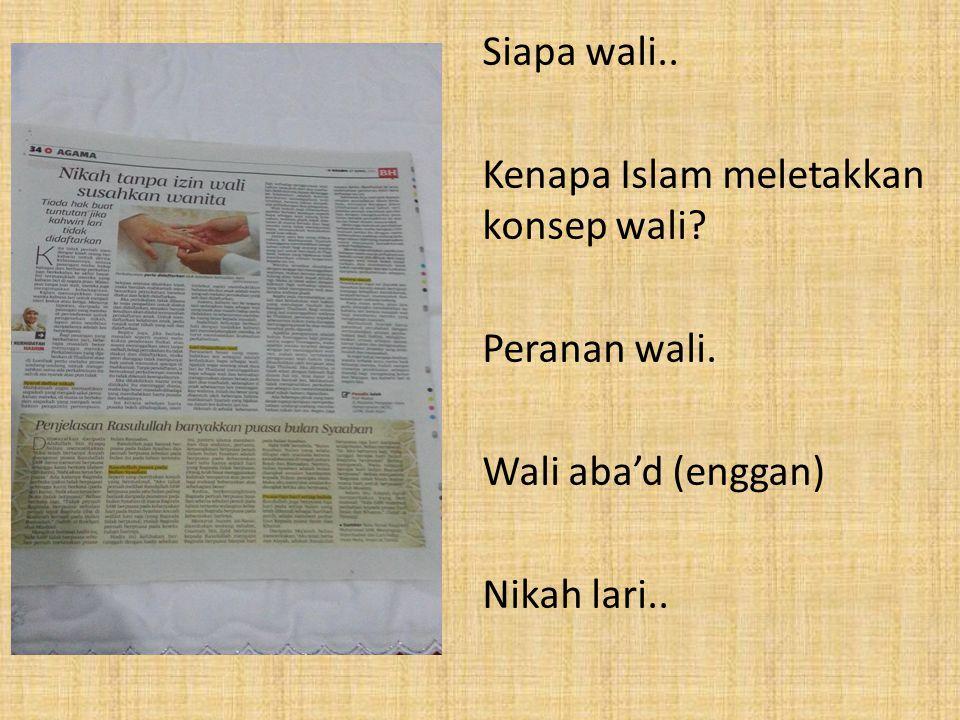 Siapa wali.. Kenapa Islam meletakkan konsep wali? Peranan wali. Wali aba'd (enggan) Nikah lari..