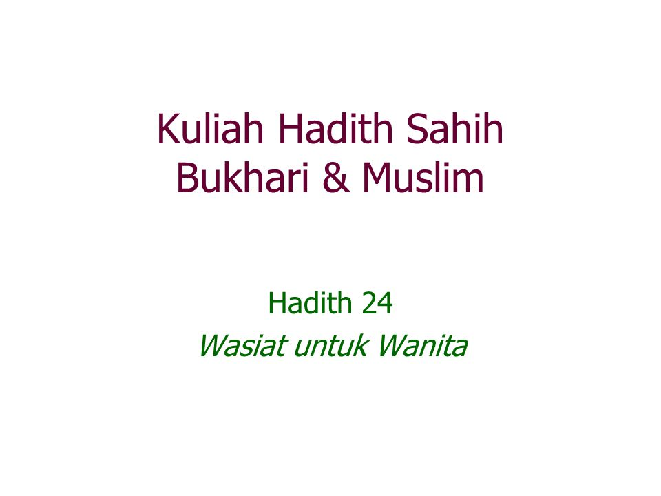 Kuliah Hadith Sahih Bukhari & Muslim Hadith 24 Wasiat untuk Wanita