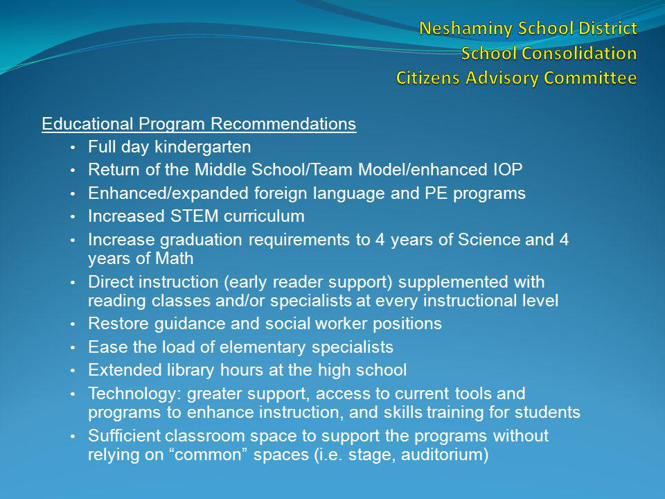 Educational Program Recommendations Full day kindergarten Return of the Middle School/Team Model/enhanced IOP Enhanced/expanded foreign language and P
