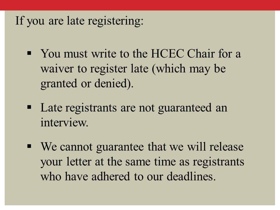 If you are late registering:  You must write to the HCEC Chair for a waiver to register late (which may be granted or denied).  Late registrants are
