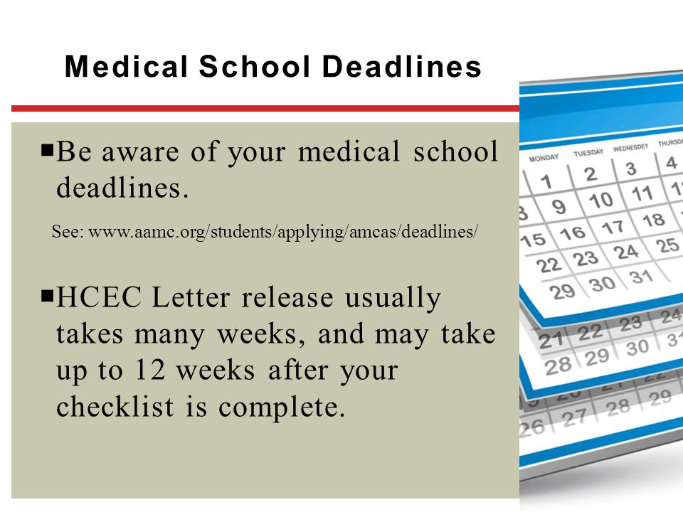 Medical School Deadlines  Be aware of your medical school deadlines.  HCEC Letter release usually takes many weeks, and may take up to 12 weeks afte