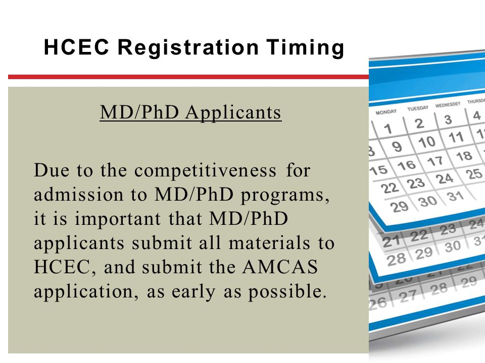 HCEC Registration Timing MD/PhD Applicants Due to the competitiveness for admission to MD/PhD programs, it is important that MD/PhD applicants submit