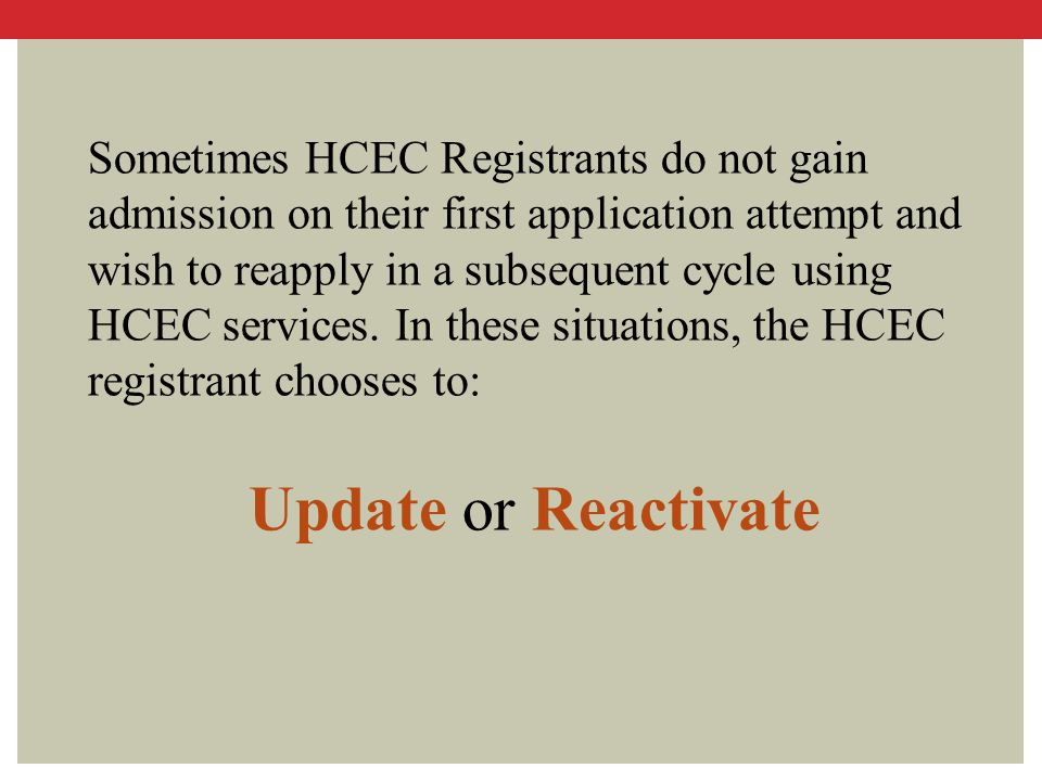 Sometimes HCEC Registrants do not gain admission on their first application attempt and wish to reapply in a subsequent cycle using HCEC services. In