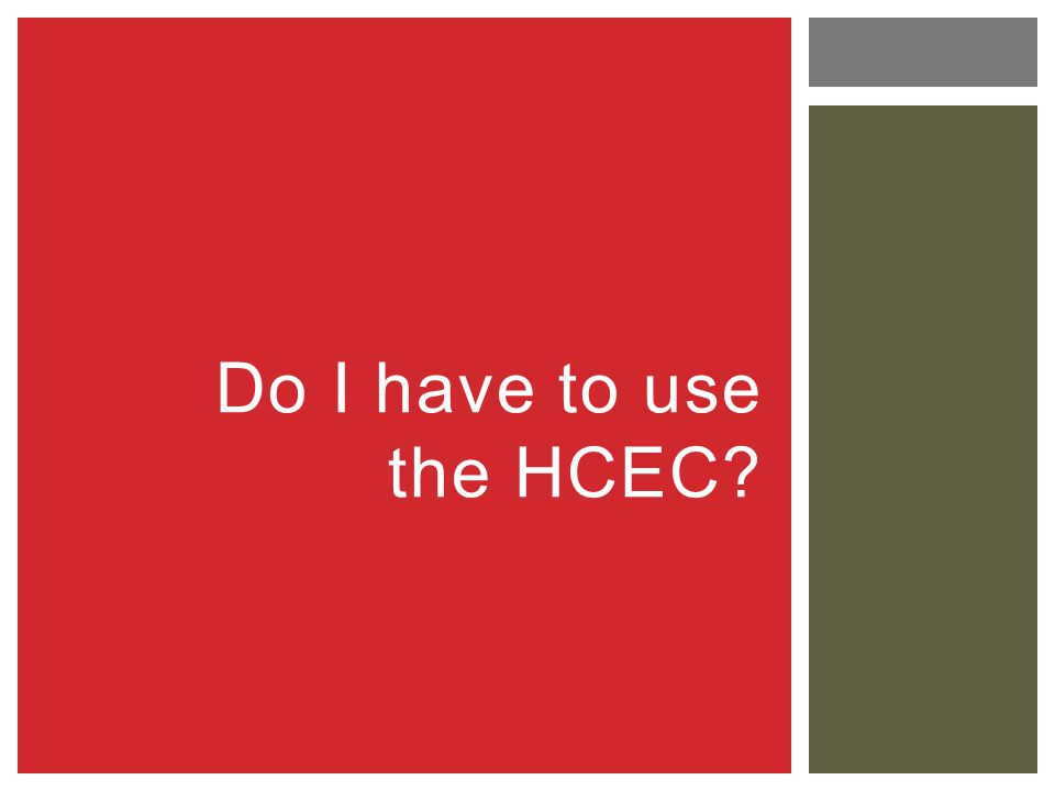 Do I have to use the HCEC?