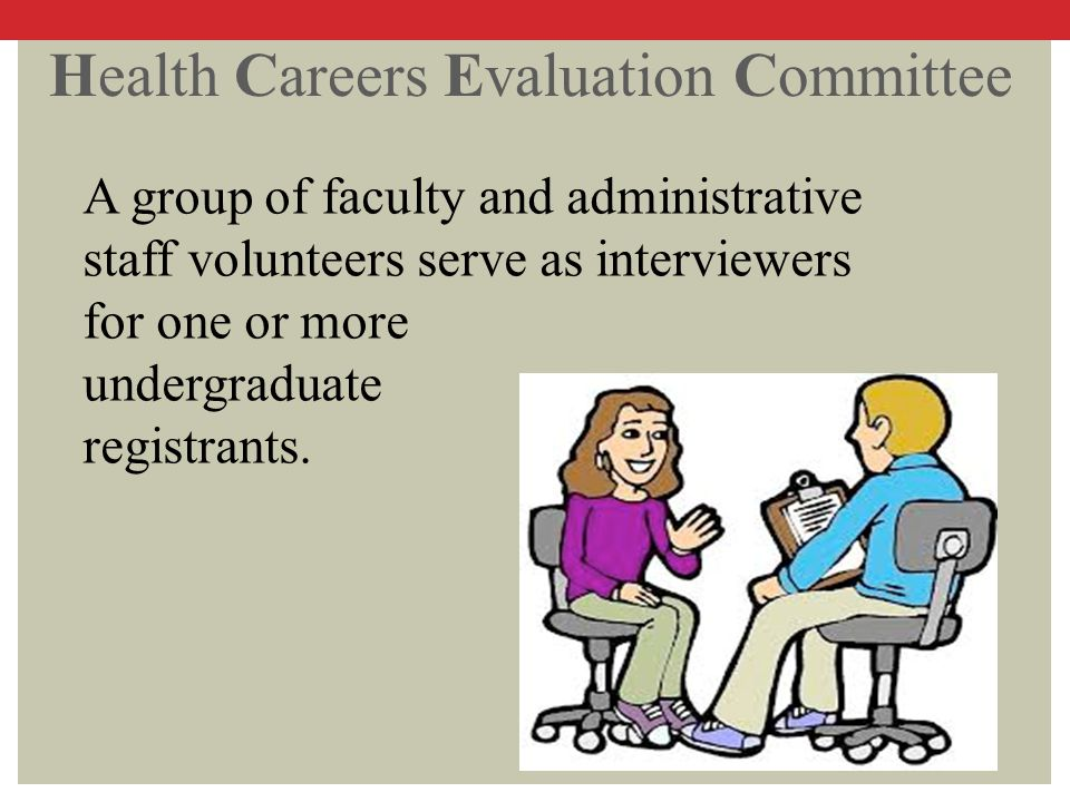 Health Careers Evaluation Committee A group of faculty and administrative staff volunteers serve as interviewers for one or more undergraduate registr