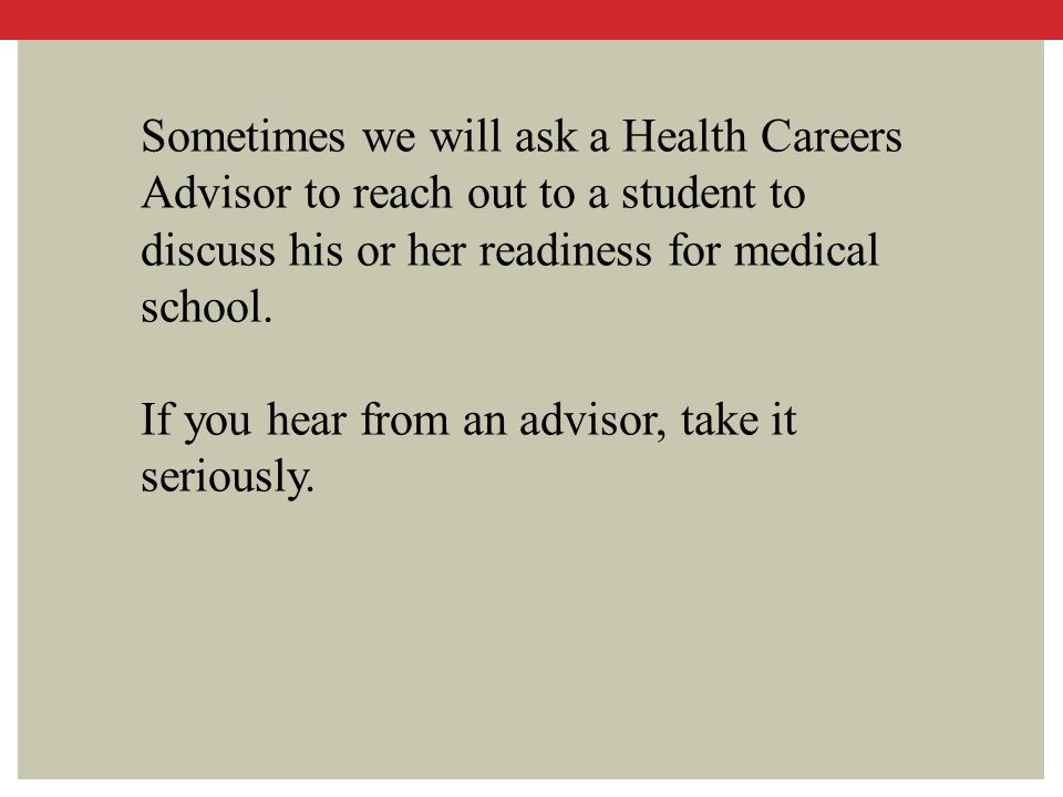 Sometimes we will ask a Health Careers Advisor to reach out to a student to discuss his or her readiness for medical school. If you hear from an advis