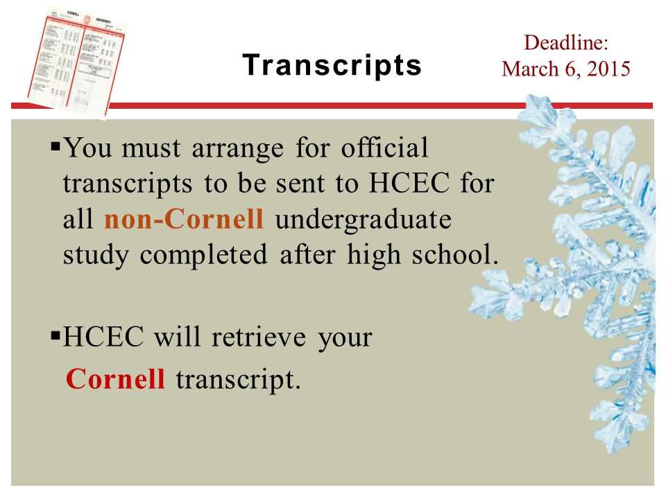  You must arrange for official transcripts to be sent to HCEC for all non-Cornell undergraduate study completed after high school.  HCEC will retrie