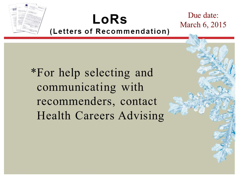 *For help selecting and communicating with recommenders, contact Health Careers Advising Due date: March 6, 2015 LoRs (Letters of Recommendation)