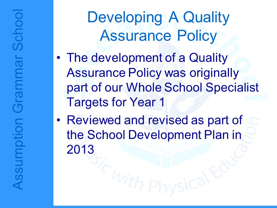 Assumption Grammar School Developing A Quality Assurance Policy Some aspects of the original policy focused too much on Quality Assurance as driven by SLT.