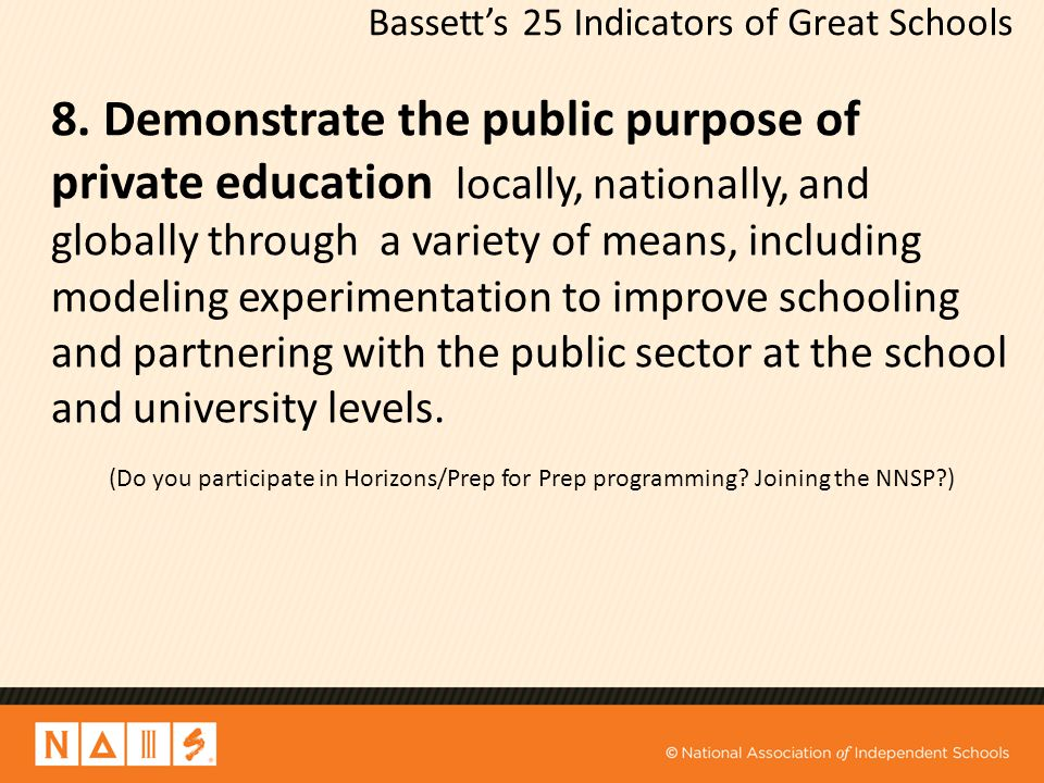 Bassett's 25 Indicators of Great Schools 8. Demonstrate the public purpose of private education locally, nationally, and globally through a variety of