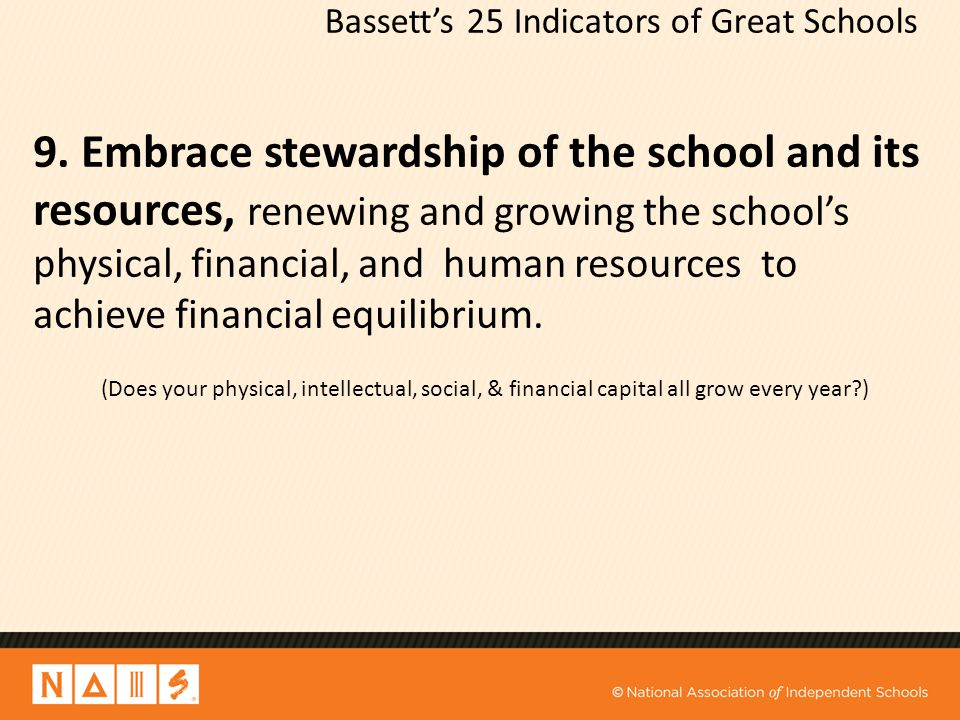 Bassett's 25 Indicators of Great Schools 9. Embrace stewardship of the school and its resources, renewing and growing the school's physical, financial