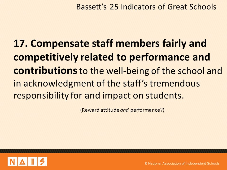 Bassett's 25 Indicators of Great Schools 17. Compensate staff members fairly and competitively related to performance and contributions to the well-be
