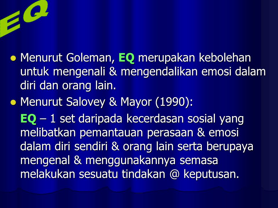 Menurut Goleman, EQ merupakan kebolehan untuk mengenali & mengendalikan emosi dalam diri dan orang lain.