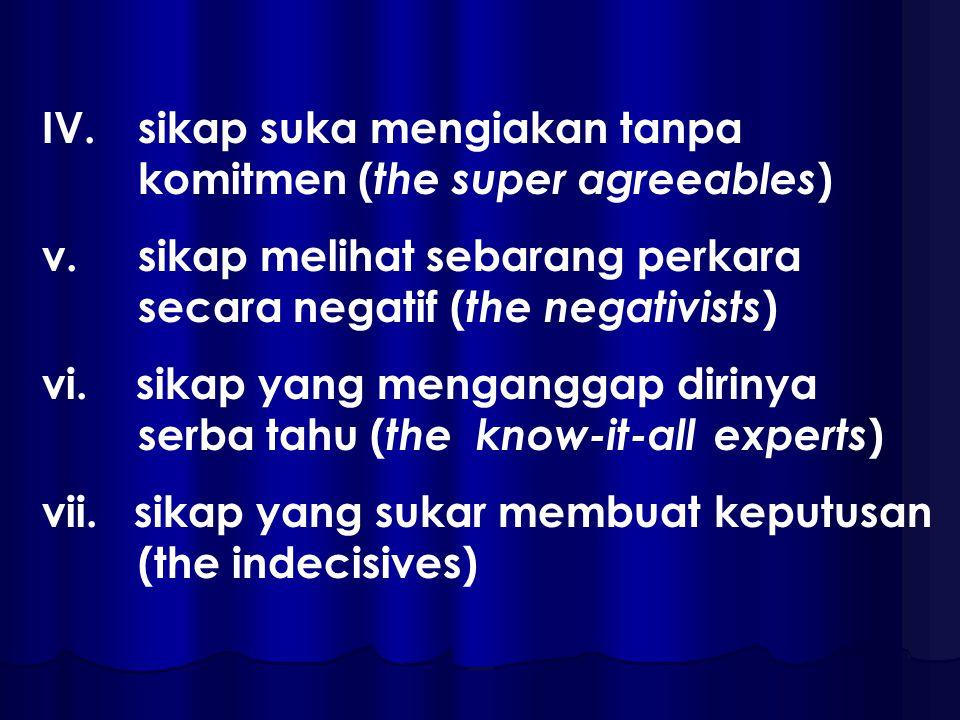 IV.sikap suka mengiakan tanpa komitmen ( the super agreeables ) v.