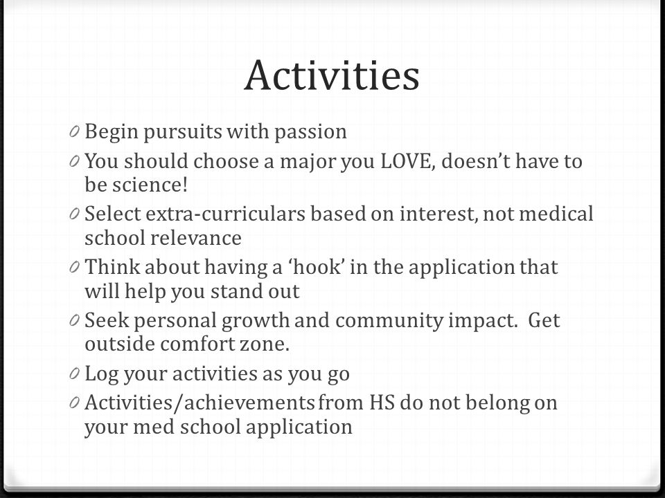 Activities 0 Begin pursuits with passion 0 You should choose a major you LOVE, doesn't have to be science! 0 Select extra-curriculars based on interes