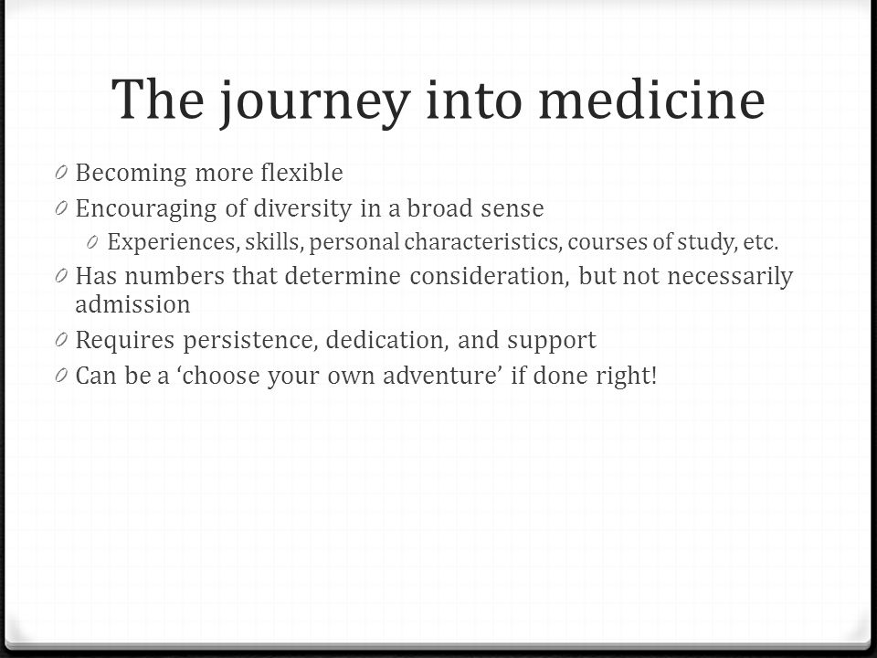 The journey into medicine 0 Becoming more flexible 0 Encouraging of diversity in a broad sense 0 Experiences, skills, personal characteristics, course