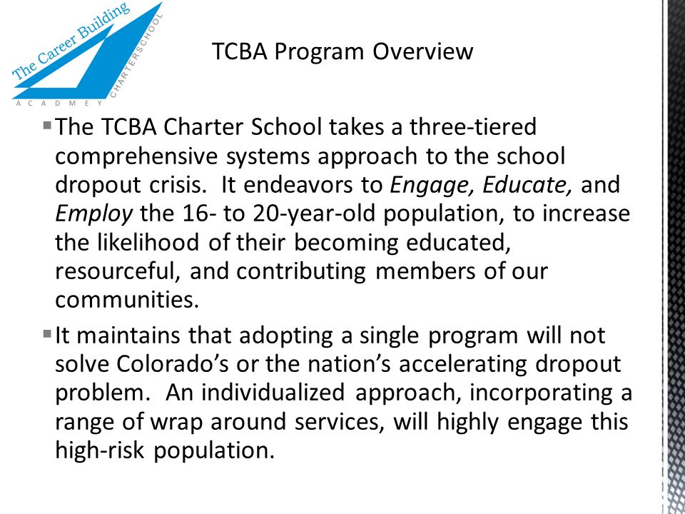  The TCBA Charter School takes a three-tiered comprehensive systems approach to the school dropout crisis.