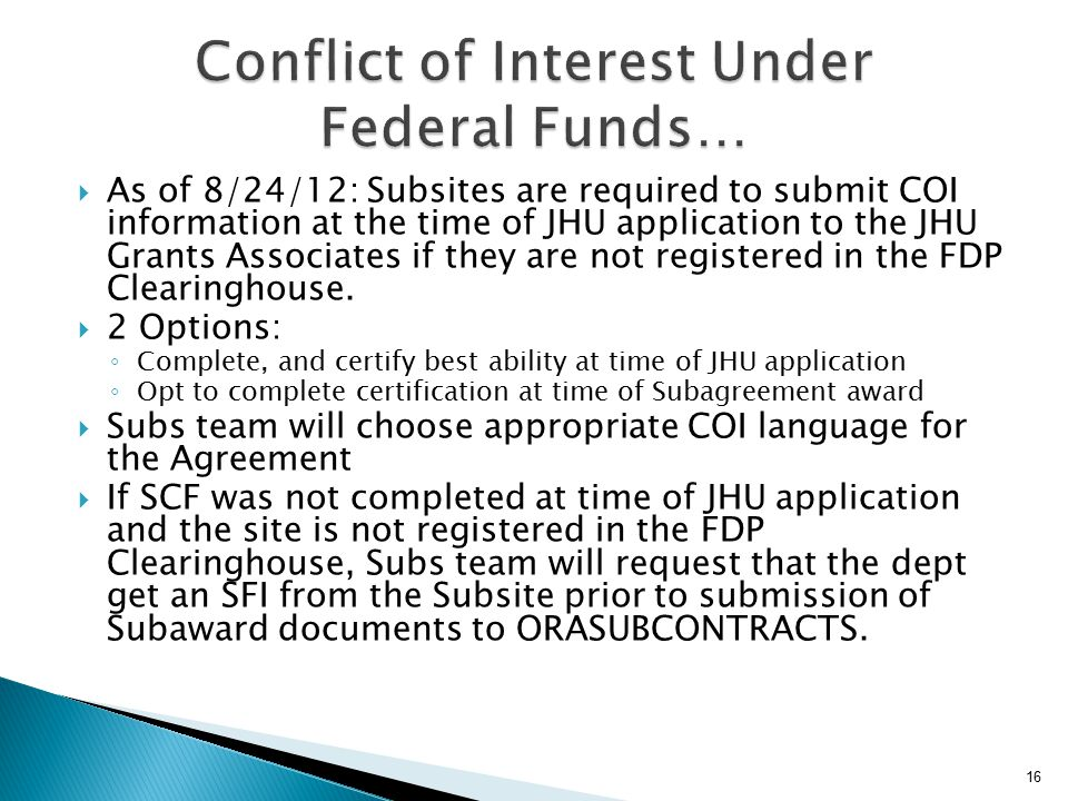  As of 8/24/12: Subsites are required to submit COI information at the time of JHU application to the JHU Grants Associates if they are not registered in the FDP Clearinghouse.