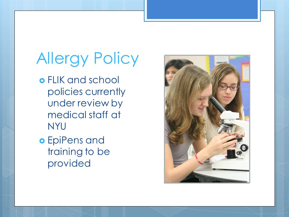 Allergy Policy  FLIK and school policies currently under review by medical staff at NYU  EpiPens and training to be provided