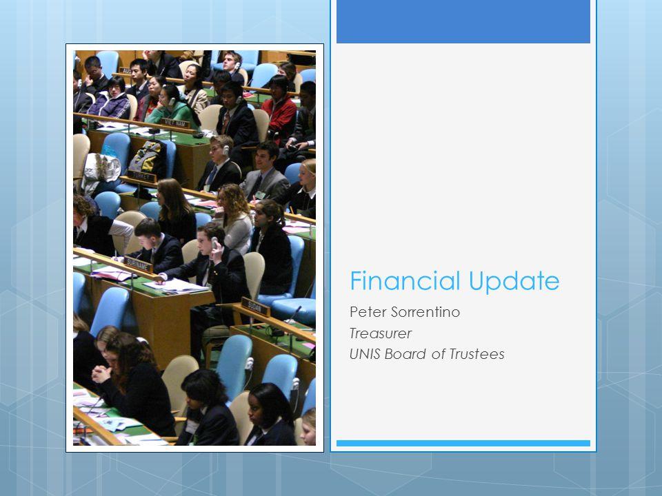 Financial Update Peter Sorrentino Treasurer UNIS Board of Trustees