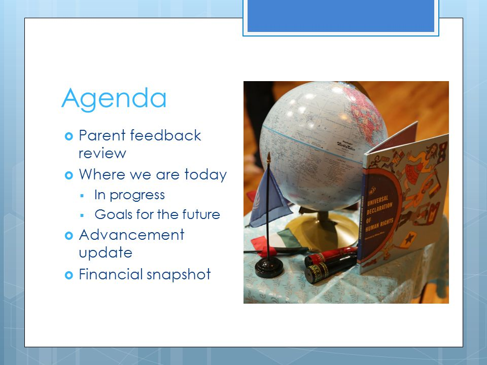 Agenda  Parent feedback review  Where we are today  In progress  Goals for the future  Advancement update  Financial snapshot