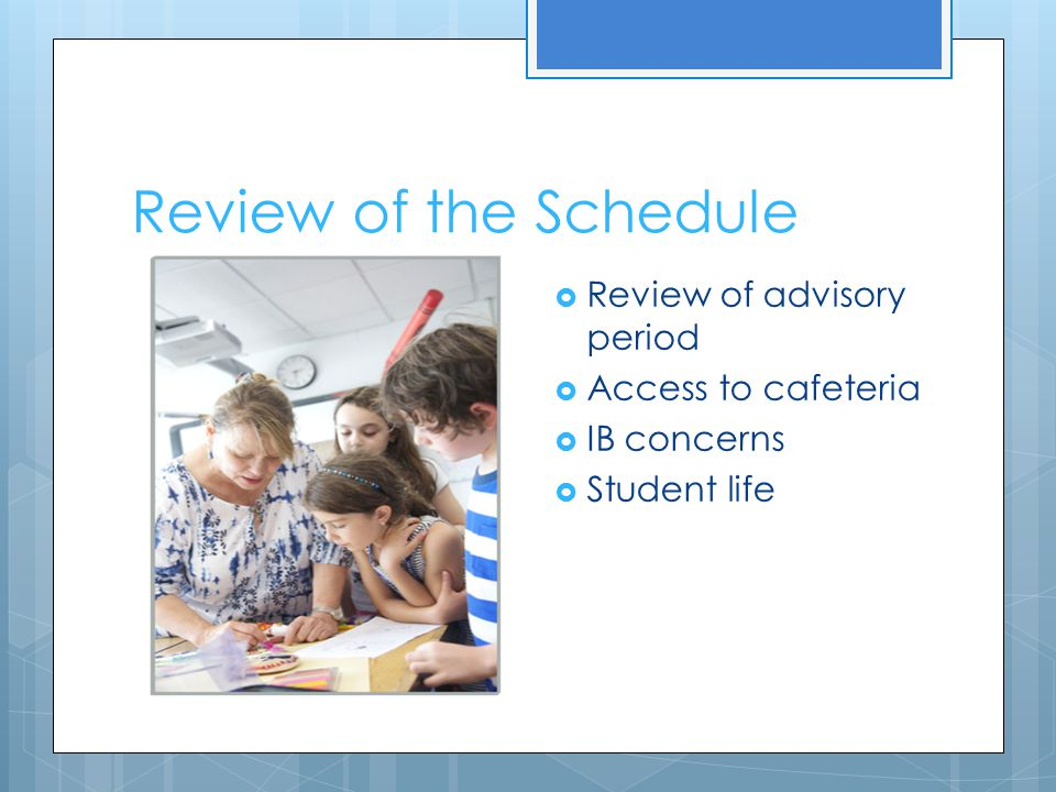 Review of the Schedule  Review of advisory period  Access to cafeteria  IB concerns  Student life