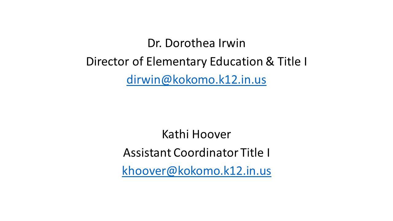 Dr. Dorothea Irwin Director of Elementary Education & Title I dirwin@kokomo.k12.in.us Kathi Hoover Assistant Coordinator Title I khoover@kokomo.k12.in
