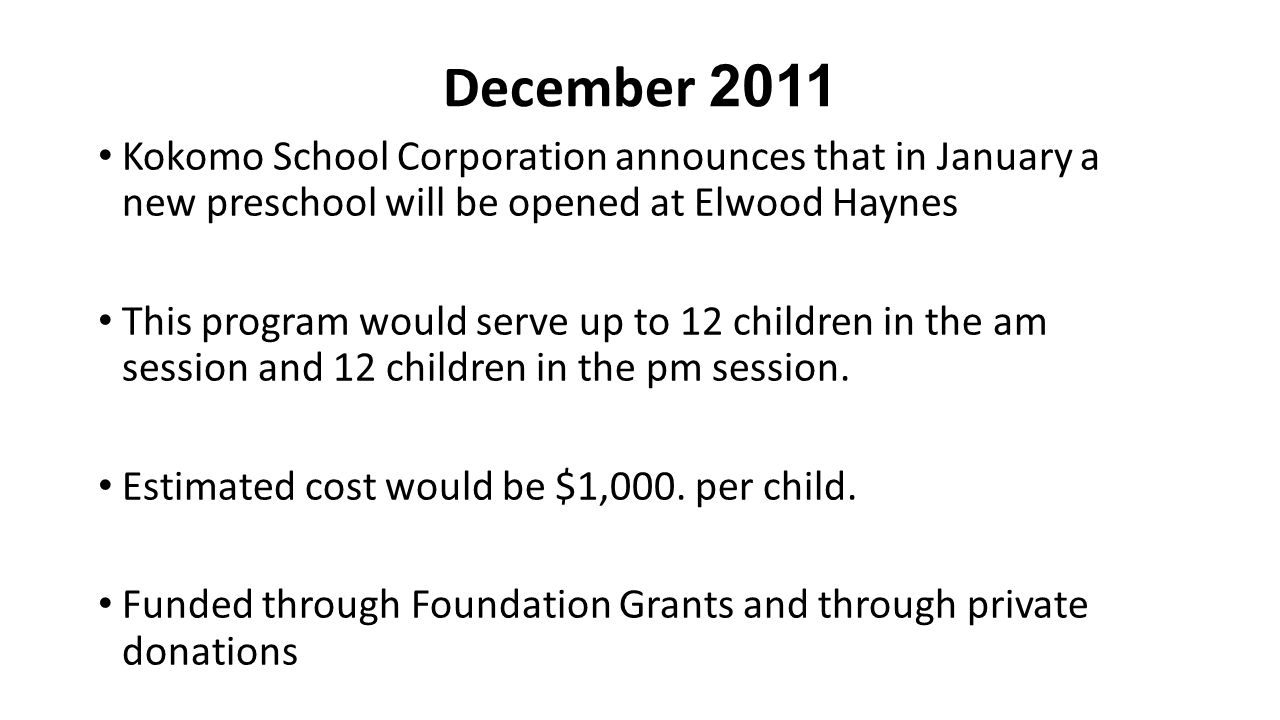 December 2011 Kokomo School Corporation announces that in January a new preschool will be opened at Elwood Haynes This program would serve up to 12 children in the am session and 12 children in the pm session.