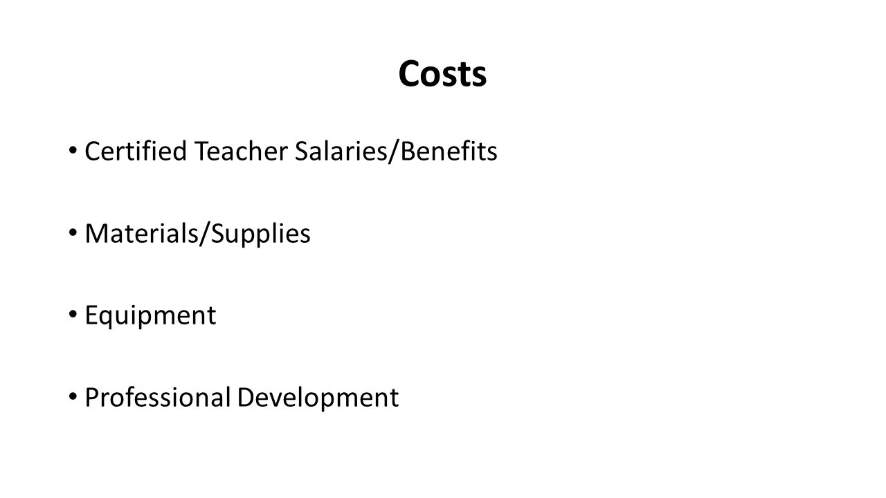 Costs Certified Teacher Salaries/Benefits Materials/Supplies Equipment Professional Development