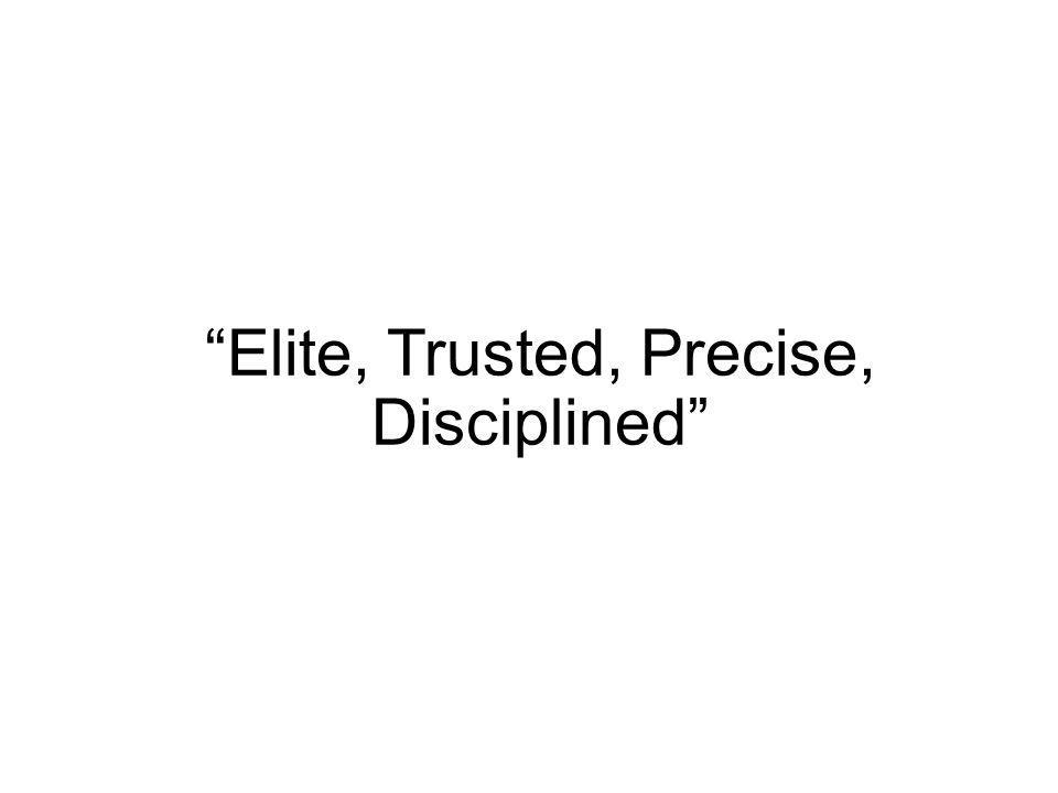Elite, Trusted, Precise, Disciplined