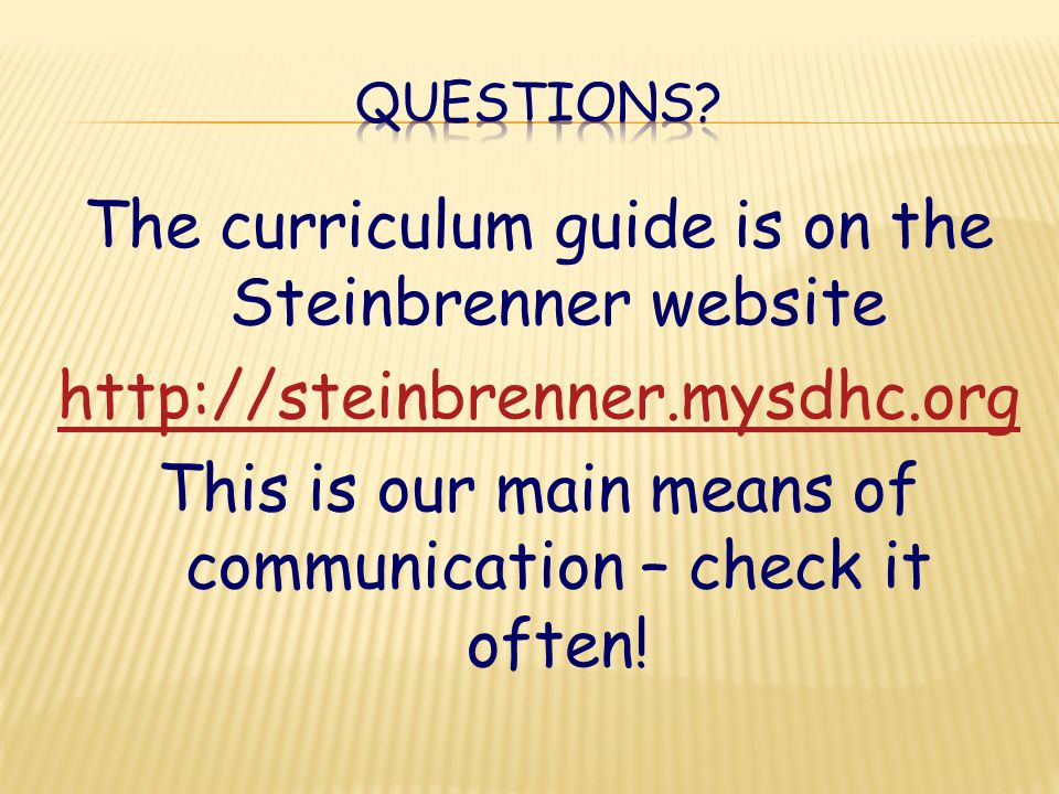 The curriculum guide is on the Steinbrenner website http://steinbrenner.mysdhc.org This is our main means of communication – check it often!