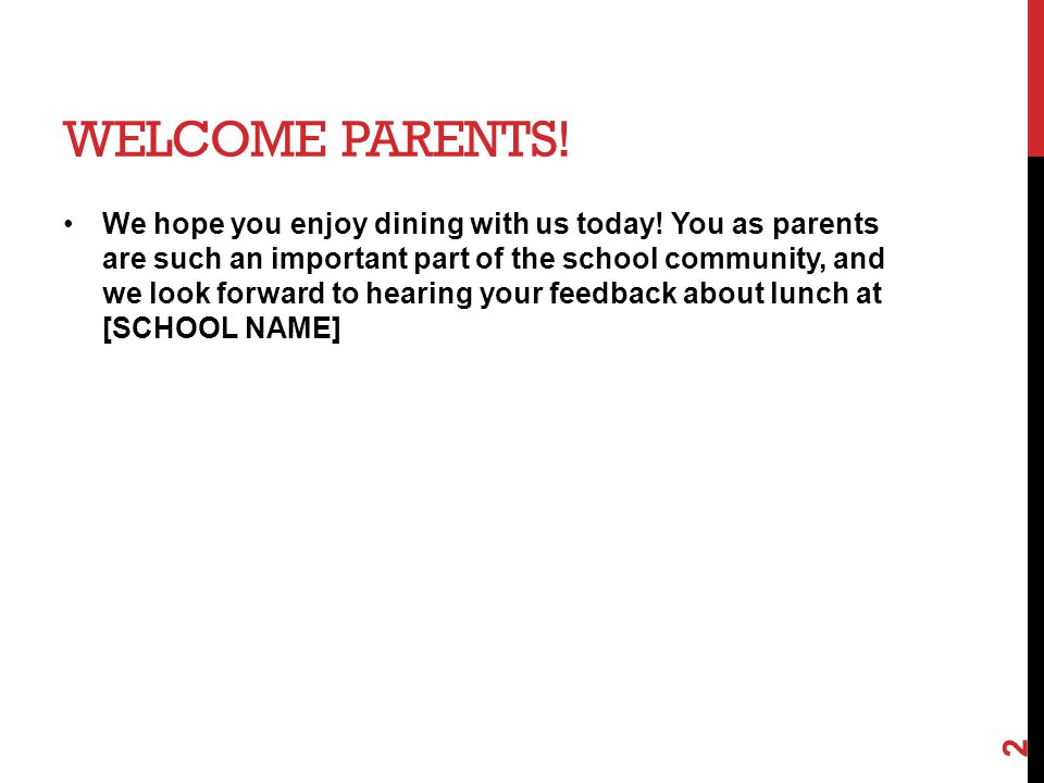 WELCOME PARENTS! We hope you enjoy dining with us today! You as parents are such an important part of the school community, and we look forward to hea