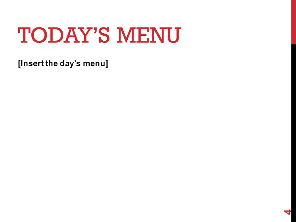 TODAY'S MENU [Insert the day's menu] 4