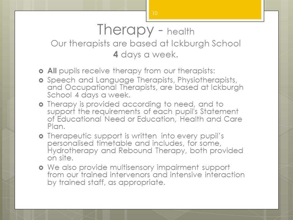 Therapy - health Our therapists are based at Ickburgh School 4 days a week.  All pupils receive therapy from our therapists:  Speech and Language Th