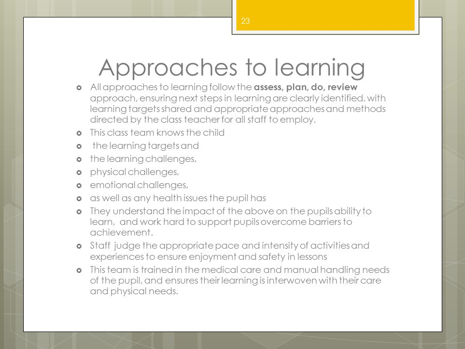 Approaches to learning  All approaches to learning follow the assess, plan, do, review approach, ensuring next steps in learning are clearly identifi