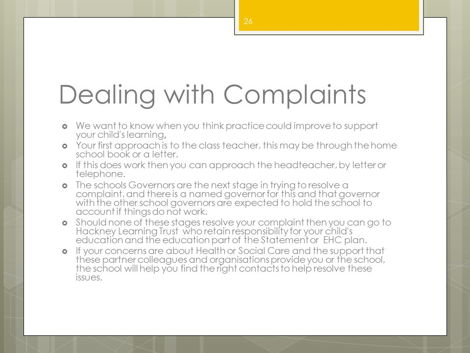 Dealing with Complaints  We want to know when you think practice could improve to support your child's learning,  Your first approach is to the clas