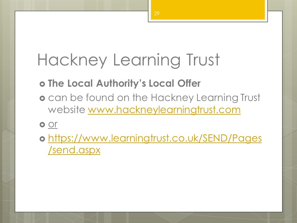Hackney Learning Trust  The Local Authority's Local Offer  can be found on the Hackney Learning Trust website www.hackneylearningtrust.comwww.hackne