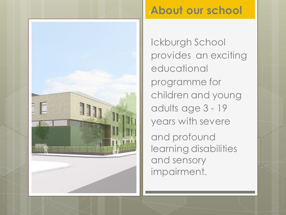 Ickburgh School provides an exciting educational programme for children and young adults age 3 - 19 years with severe and profound learning disabiliti