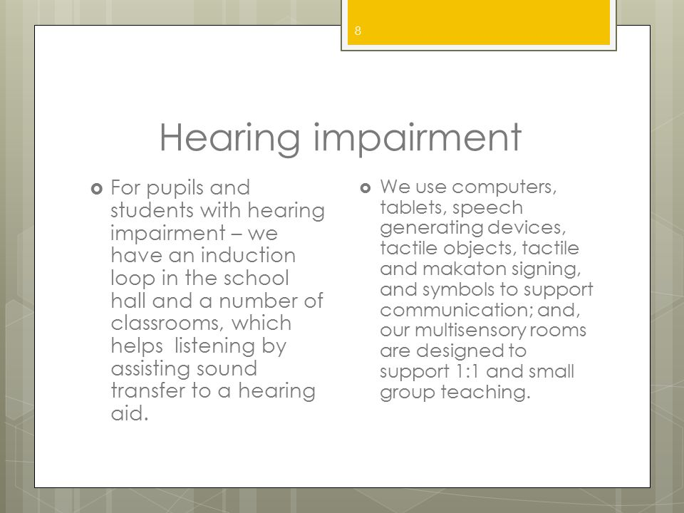 Hearing impairment  For pupils and students with hearing impairment – we have an induction loop in the school hall and a number of classrooms, which