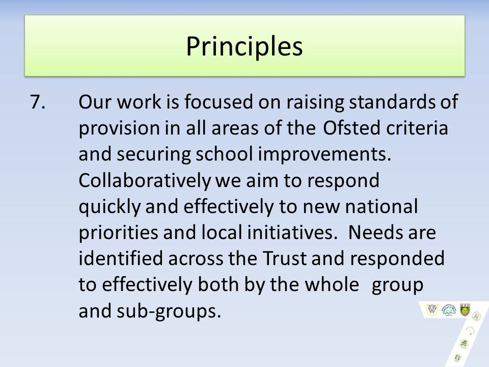 Principles 7. Our work is focused on raising standards of provision in all areas of the Ofsted criteria and securing school improvements. Collaborativ