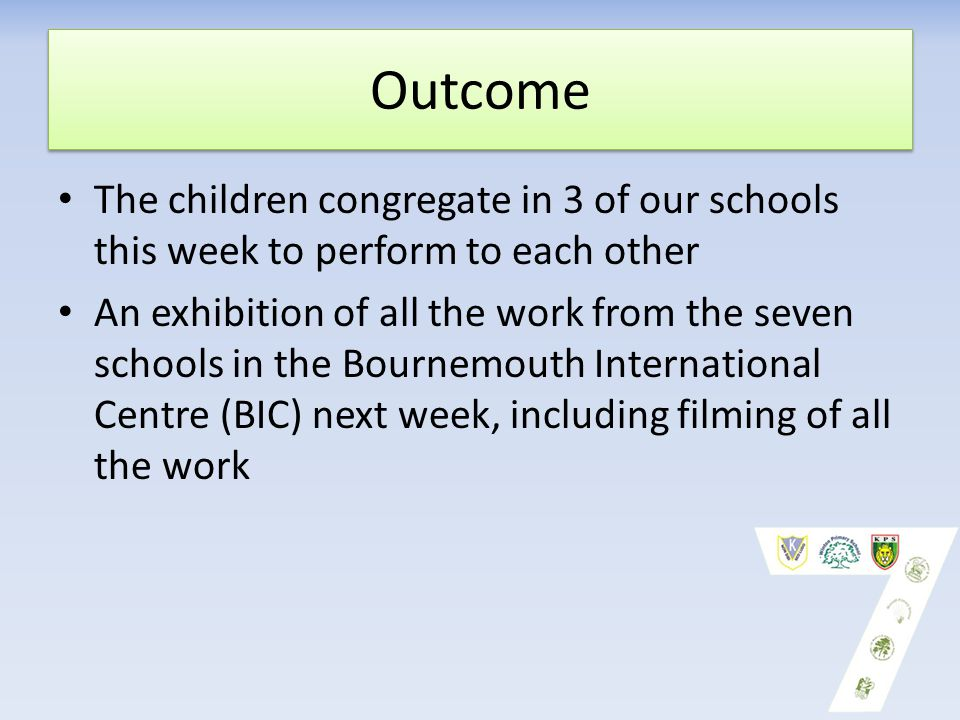 Outcome The children congregate in 3 of our schools this week to perform to each other An exhibition of all the work from the seven schools in the Bou