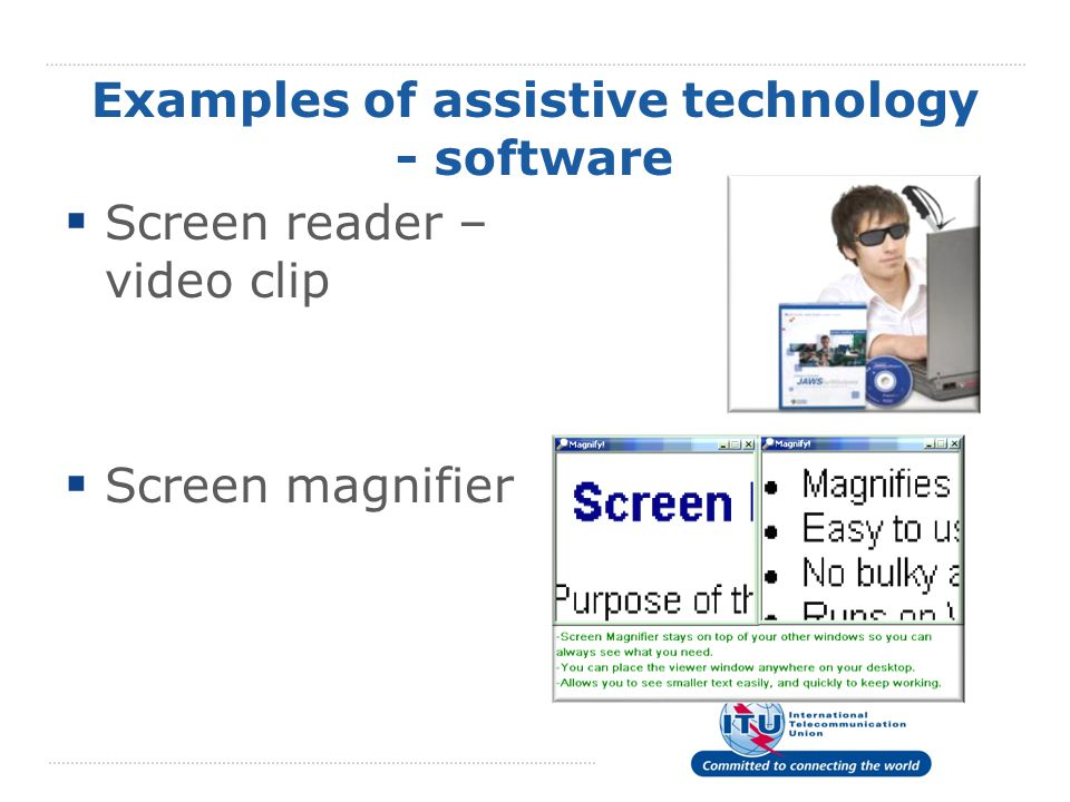 Examples of assistive technology - software  Screen reader – video clip  Screen magnifier