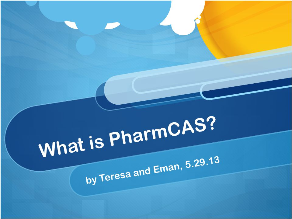 What is PharmCAS? by Teresa and Eman, 5.29.13