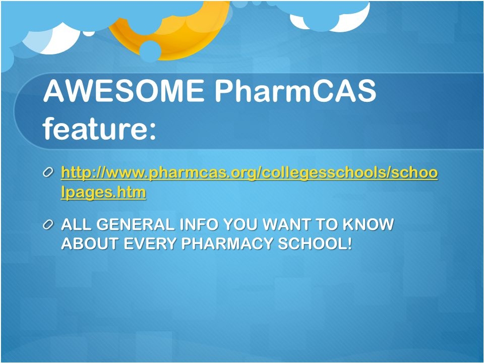 AWESOME PharmCAS feature: http://www.pharmcas.org/collegesschools/schoo lpages.htm http://www.pharmcas.org/collegesschools/schoo lpages.htm ALL GENERA